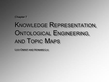 Chapter 7 K NOWLEDGE R EPRESENTATION, O NTOLOGICAL E NGINEERING, AND T OPIC M APS L EO O BRST AND H OWARD L IU.