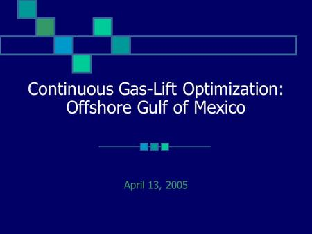 Continuous Gas-Lift Optimization: Offshore Gulf of Mexico April 13, 2005.