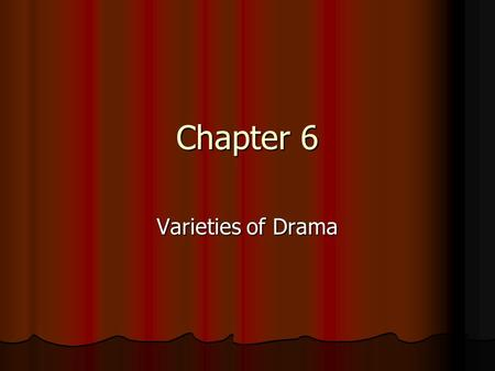 Chapter 6 Varieties of Drama. Tragedy The protagonist fails to achieve goals, is overcome by opposing forces, often dies The protagonist fails to achieve.