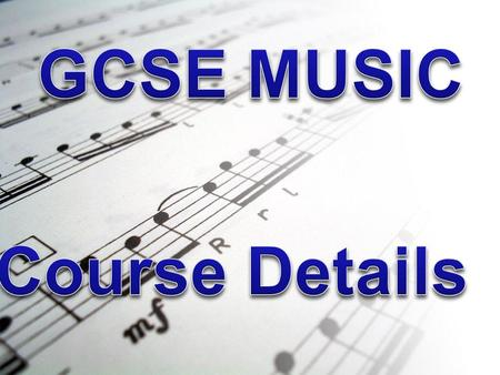 Course Structure Unit 1: Listening to and Appraising Music Written Paper – 1 hours (20%) Unit 2: Composing and Appraising Music Externally Assessed (20%)