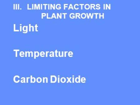 III.LIMITING FACTORS IN PLANT GROWTH Light Temperature Carbon Dioxide.