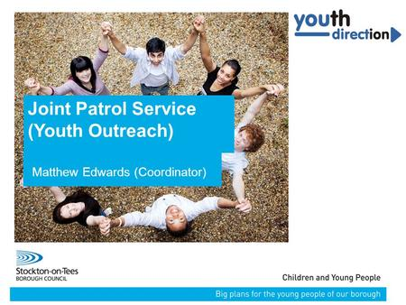 13/02/2016Presentation name113/02/2016Presentation name1 Joint Patrol Service (Youth Outreach) Matthew Edwards (Coordinator)