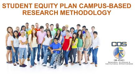 STUDENT EQUITY PLAN CAMPUS-BASED RESEARCH METHODOLOGY.
