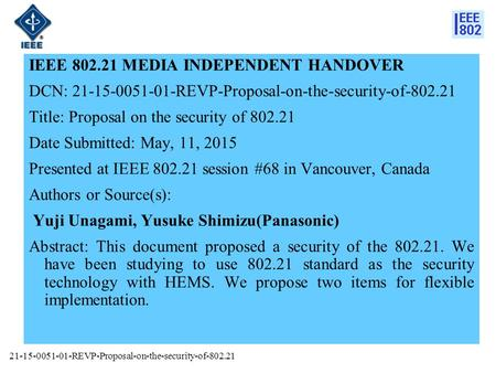 IEEE 802.21 MEDIA INDEPENDENT HANDOVER DCN: 21-15-0051-01-REVP-Proposal-on-the-security-of-802.21 Title: Proposal on the security of 802.21 Date Submitted: