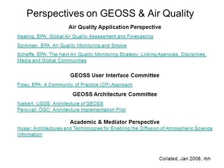 Perspectives on GEOSS & Air Quality Collated, Jan 2008, rbh Air Quality Application Perspective Keating, EPA: Global Air Quality Assessment and Forecasting.