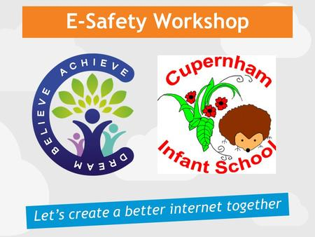 E-Safety Workshop Let's create a better internet together.