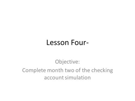 Lesson Four- Objective: Complete month two of the checking account simulation.