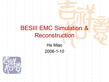 BESIII EMC Simulation & Reconstruction He Miao 2006-1-10.