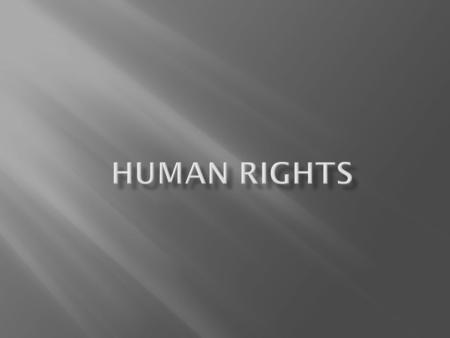 Human rights are those basic rights to which all are entitled and which are safeguarded in international human rights conventions. The EU has committed.