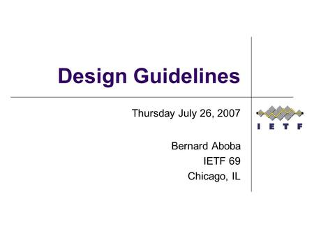 Design Guidelines Thursday July 26, 2007 Bernard Aboba IETF 69 Chicago, IL.