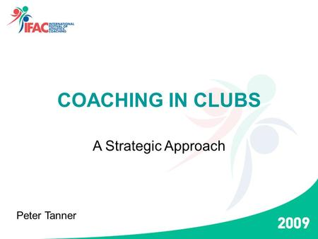 COACHING IN CLUBS A Strategic Approach Peter Tanner.