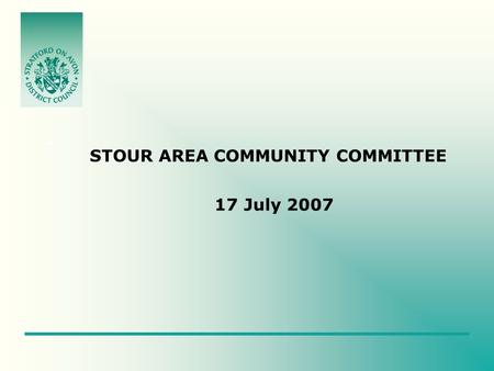 STOUR AREA COMMUNITY COMMITTEE 17 July 2007. PURPOSE AND CONTENT OF PRESENTATION To provide an Area based analysis to underpin the State of The District.