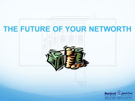 THE FUTURE OF YOUR NETWORTH. Talking Points Future You !!!! Networth.