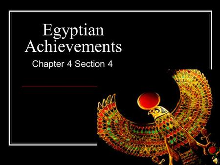 Egyptian Achievements Chapter 4 Section 4 Achievements To Name a Few... Obelisks Cartouche Flat Roofed Homes Pyramids Mummification Unique Gods and Goddesses.