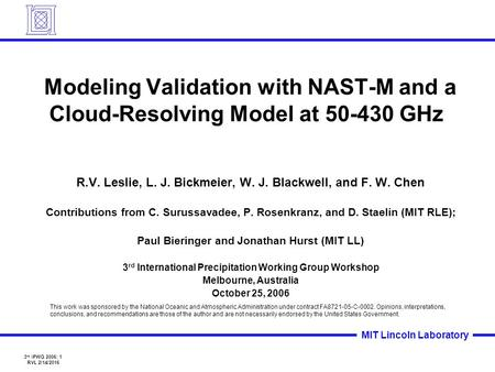 3 rd IPWG 2006: 1 RVL 2/14/2016 MIT Lincoln Laboratory Modeling Validation with NAST-M and a Cloud-Resolving Model at 50-430 GHz This work was sponsored.