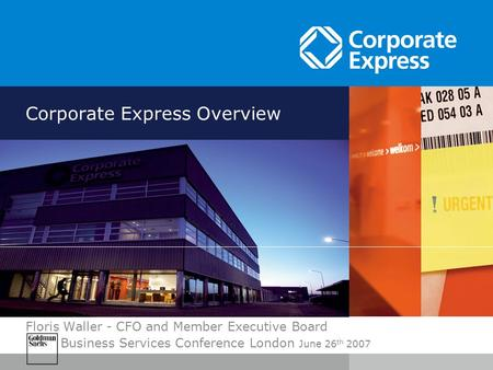 Floris Waller - CFO and Member Executive Board Business Services Conference London June 26 th 2007 Corporate Express Overview.