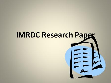 IMRDC Research Paper. IMRDC Introduction Methodology Results of the Research Discussion Conclusion.