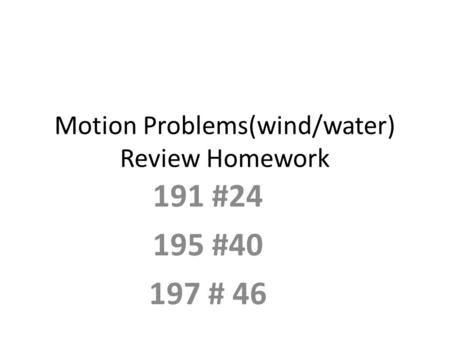 Motion Problems(wind/water) Review Homework 191 #24 195 #40 197 # 46.