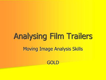 Analysing Film Trailers Moving Image Analysis Skills GOLD.
