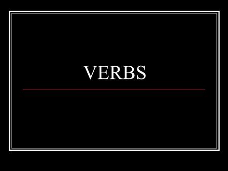 VERBS. What is a Verb? A verb is a word that expresses action or a state of being.