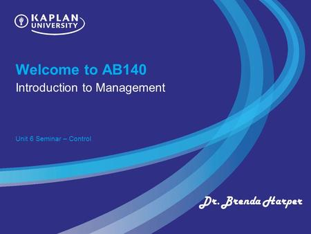 Welcome to AB140 Introduction to Management Unit 6 Seminar – Control Dr. Brenda Harper.