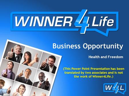 Business Opportunity Health and Freedom (This Power Point Presentation has been translated by two associates and is not the work of Winner4Life.)