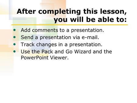 After completing this lesson, you will be able to: Add comments to a presentation. Send a presentation via e-mail. Track changes in a presentation. Use.