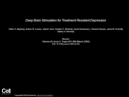 Deep Brain Stimulation for Treatment-Resistant Depression Helen S. Mayberg, Andres M. Lozano, Valerie Voon, Heather E. McNeely, David Seminowicz, Clement.