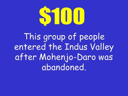 This group of people entered the Indus Valley after Mohenjo-Daro was abandoned.