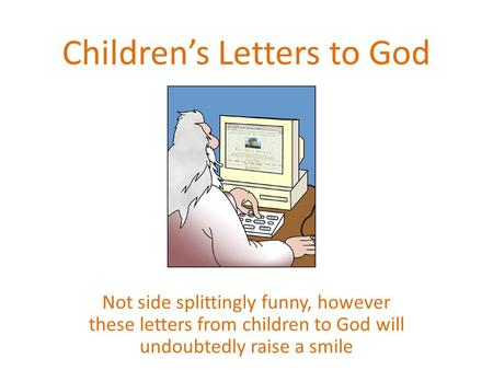 Children's Letters to God Not side splittingly funny, however these letters from children to God will undoubtedly raise a smile.