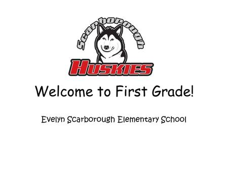 Welcome to First Grade! Evelyn Scarborough Elementary School.