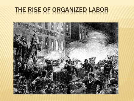 Why labor unions were needed: Low pay Long hours Unsafe working conditions.