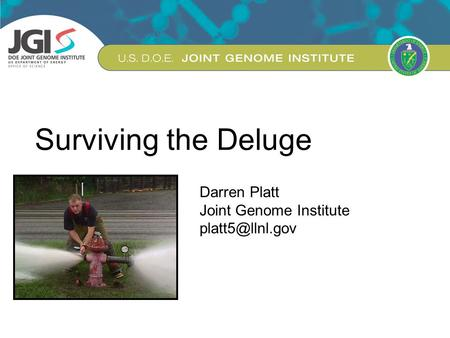 US DOE Joint Genome Institute Surviving the Deluge Darren Platt Joint Genome Institute