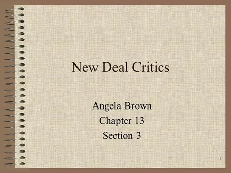 New Deal Critics Angela Brown Chapter 13 Section 3 1.