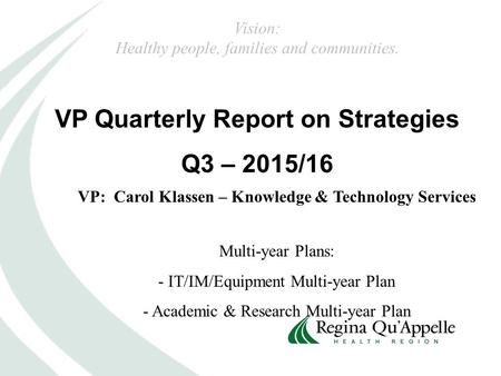 VP Quarterly Report on Strategies Q3 – 2015/16 VP: Carol Klassen – Knowledge & Technology Services Multi-year Plans: - IT/IM/Equipment Multi-year Plan.