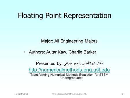 14/02/2016  1 Floating Point Representation Major: All Engineering Majors Authors: Autar Kaw, Charlie Barker Presented.
