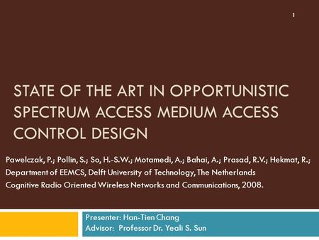 STATE OF THE ART IN OPPORTUNISTIC SPECTRUM ACCESS MEDIUM ACCESS CONTROL DESIGN Pawelczak, P.; Pollin, S.; So, H.-S.W.; Motamedi, A.; Bahai, A.; Prasad,