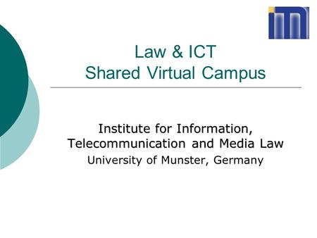 Law & ICT Shared Virtual Campus Institute for Information, Telecommunication and Media Law University of Munster, Germany.