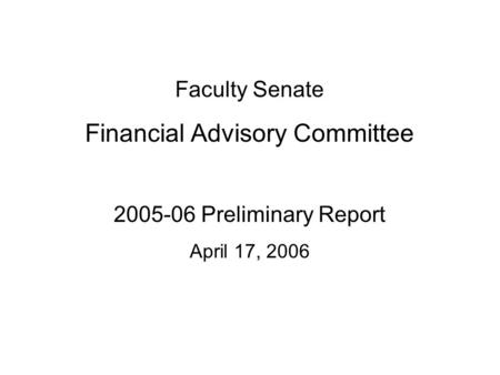 Faculty Senate Financial Advisory Committee 2005-06 Preliminary Report April 17, 2006.