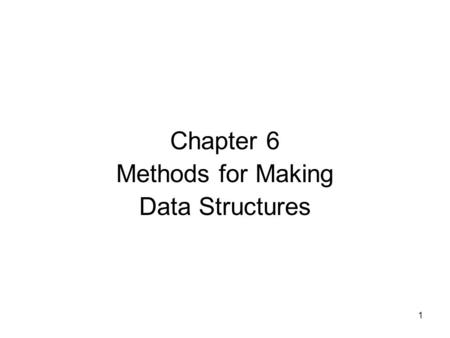 1 Chapter 6 Methods for Making Data Structures. 2 Dynamic Arrays in Data Structures In almost every data structure, we want functions for inserting and.