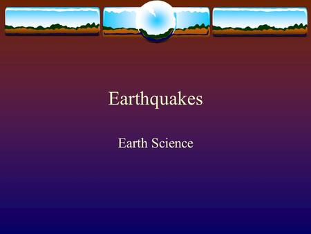 Earthquakes Earth Science. What is an Earthquake?  A vibration of the Earth produced by a rapid energy release  The point within the earth where an.
