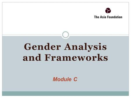 Gender Analysis and Frameworks Module C. Review of the BIG IDEAS from previous sections.