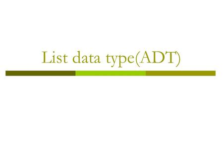 List data type(ADT). Lists Elements : a 1,a 2,a 3,… a i-1,a i, a i+1,…a n Null List contains: 0 elements Types of Operations on list 1.Insertion 2.Deletion.