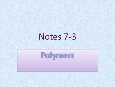 Notes 7-3. Forming Polymers Polymers form when chemical bonds link large numbers of monomers in a repeating pattern. Monomers are the building blocks.