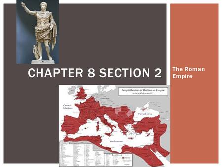 The Roman Empire CHAPTER 8 SECTION 2.  Province  Colosseum  Aqueduct  Polytheism  Arch VOCABULARY.