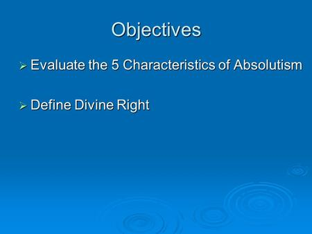 Objectives  Evaluate the 5 Characteristics of Absolutism  Define Divine Right.