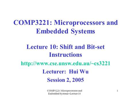 COMP3221: Microprocessors and Embedded Systems--Lecture 10 1 COMP3221: Microprocessors and Embedded Systems Lecture 10: Shift and Bit-set Instructions.
