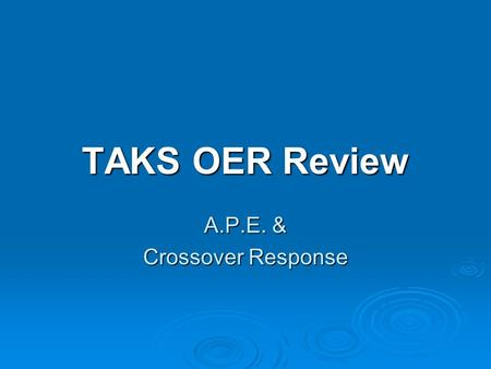 TAKS OER Review A.P.E. & Crossover Response. A.P.E.  A: stands for answer the question  Before we answer the question, we must restate the question.