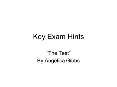 "Key Exam Hints ""The Test"" By Angelica Gibbs. The Introduction Restate the question and reuse the key words to show you are aware of what you have to write."