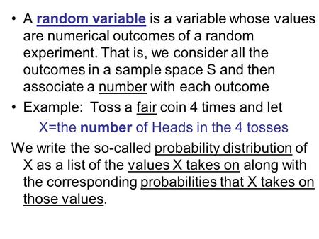 A random variable is a variable whose values are numerical outcomes of a random experiment. That is, we consider all the outcomes in a sample space S and.